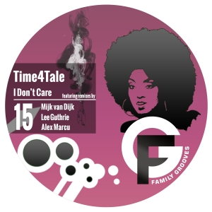 Time4Tale –  I Don't Care (Mijk van Dijk Remix) – Family Grooves