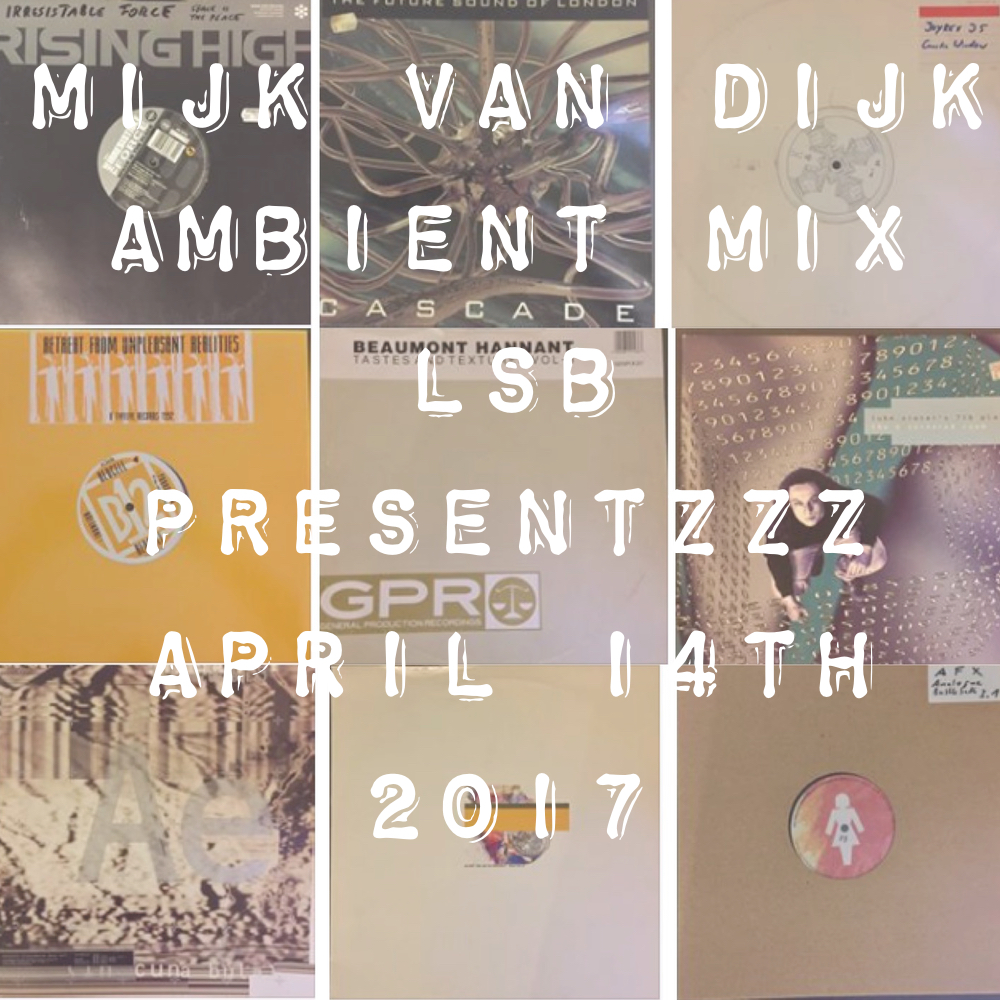 Mijk van Dijk – LSBprsntzzz Ambient Mix April 14th, 2017