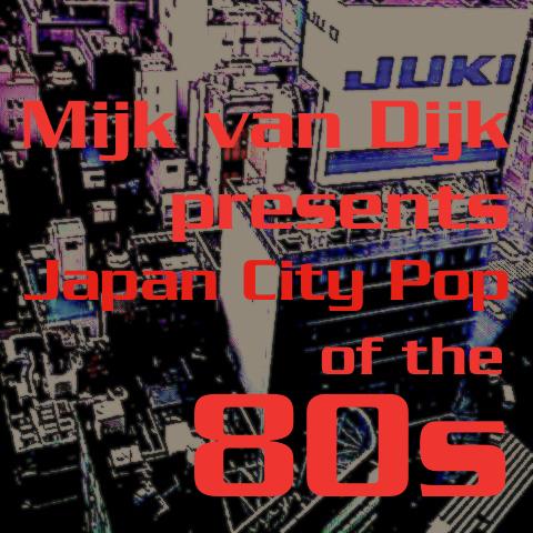 Mijk van Dijkが80年代のジャパンシティポップを発表DJ-Mix
