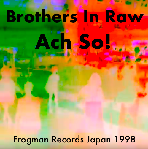 Brothers In Raw – Ach So (Frogman Records, 1998)
