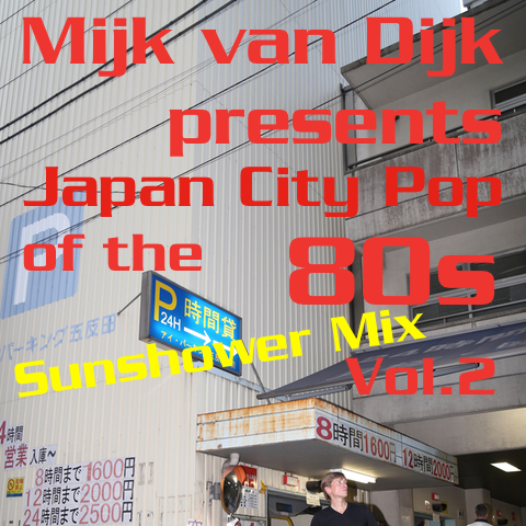 Mijk van Dijk presents Japan City Pop of the 80s Vol.2 – Sunshower Mix