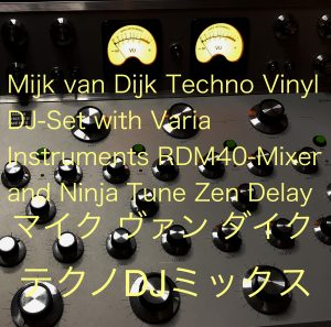 Mijk van Dijk Techno Vinyl DJ-Set with Varia Instruments RDM40-Mixer and Ninja Tune Zen Delay